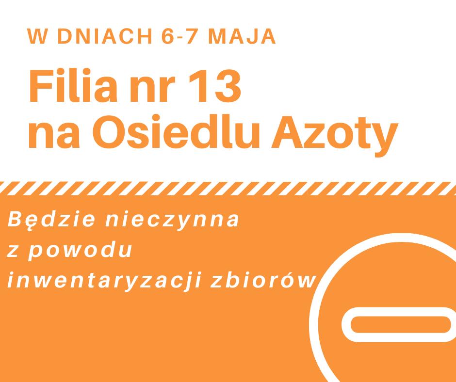 W dniach 6-7 maja 2021 r. Filia nr 13 na Osiedlu Azoty będzie nieczynna z powodu inwentaryzacji zbiorów